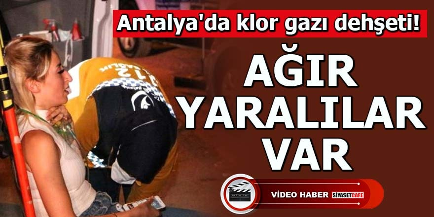 Antalya'da klor gazı dehşeti Ağır yaralılar var