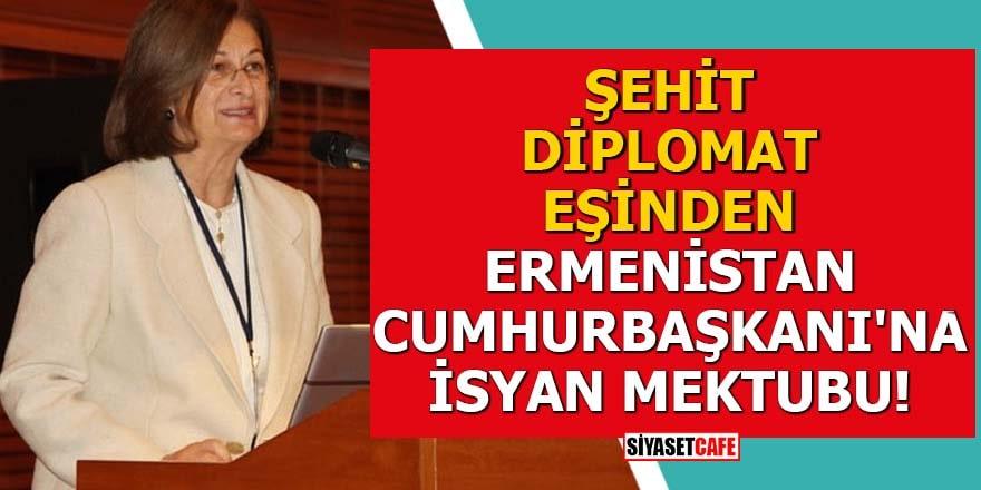 Şehit diplomat eşinden Ermenistan Cumhurbaşkanı'na isyan mektubu