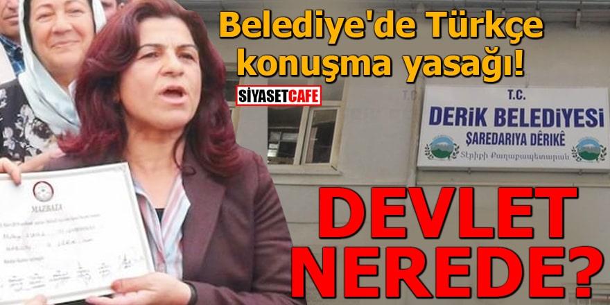 Belediye'de Türkçe konuşma yasağı Devlet nerede?