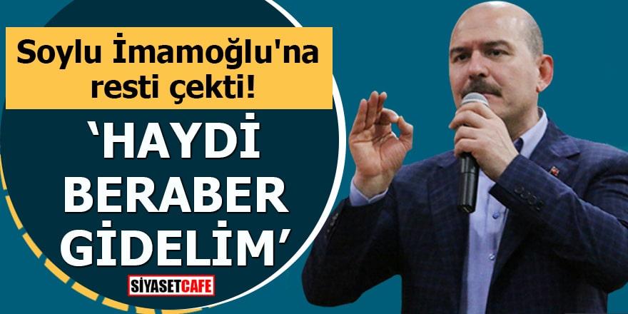 """Soylu İmamoğlu'na resti çekti """"Haydi beraber gidelim"""""""