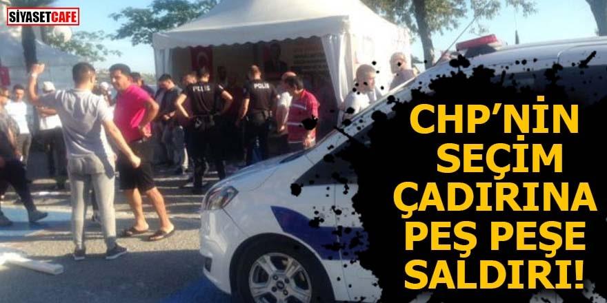 CHP'nin seçim çadırına peş peşe saldırı!