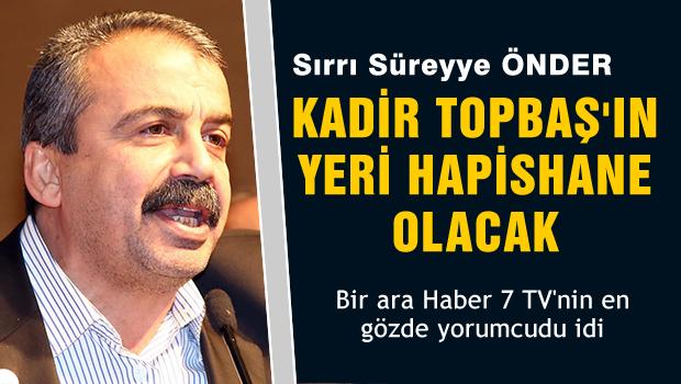 Kadir Topbaş'ın yeri hapishane olacak