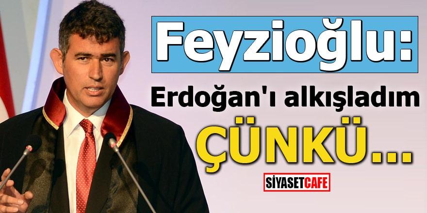 Feyzioğlu: Erdoğan'ı alkışladım ÇÜNKÜ...