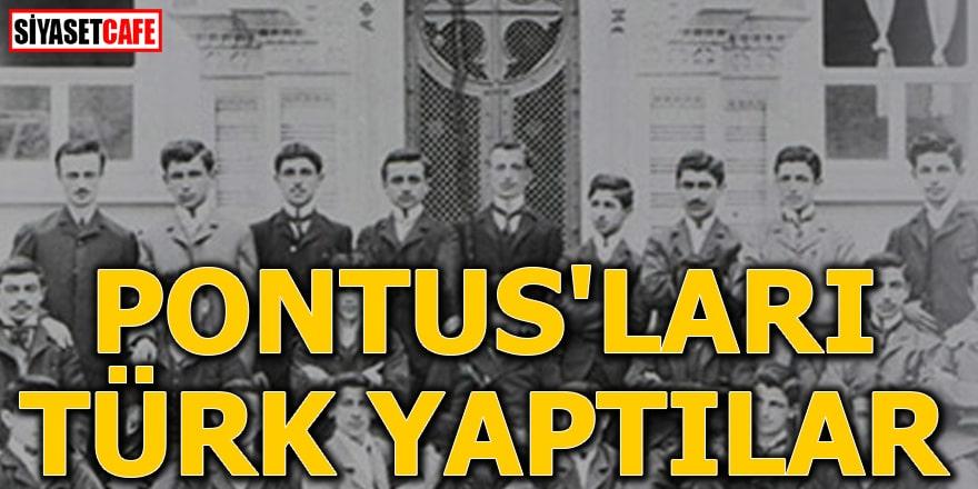 Pontus'ları Türk yaptılar