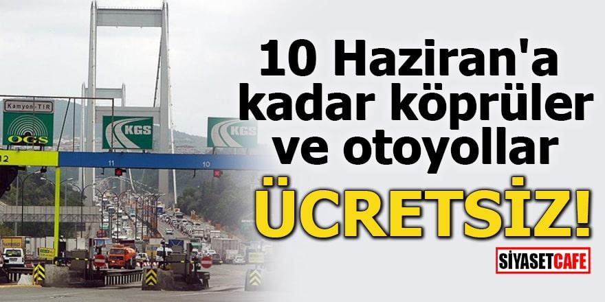10 Haziran'a kadar köprüler ve otoyollar ücretsiz!