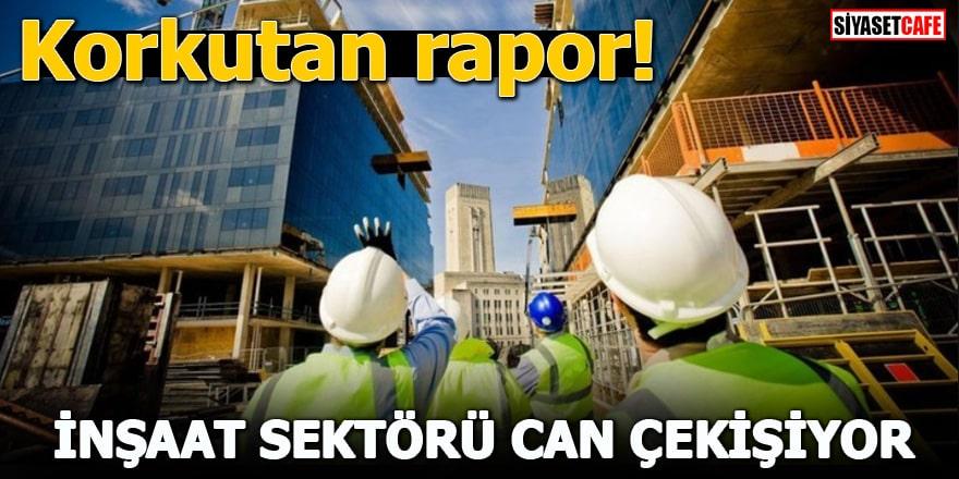 Korkutan rapor! İnşaat sektörü can çekişiyor