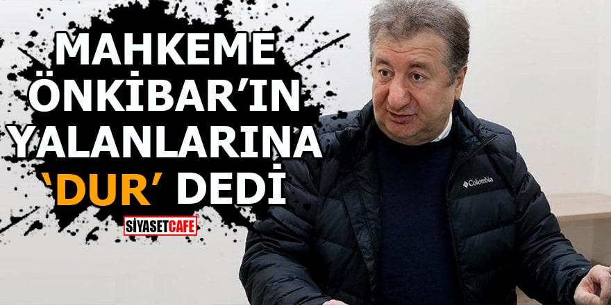 Mahkeme Önkibar'ın yalanlarına 'dur' dedi