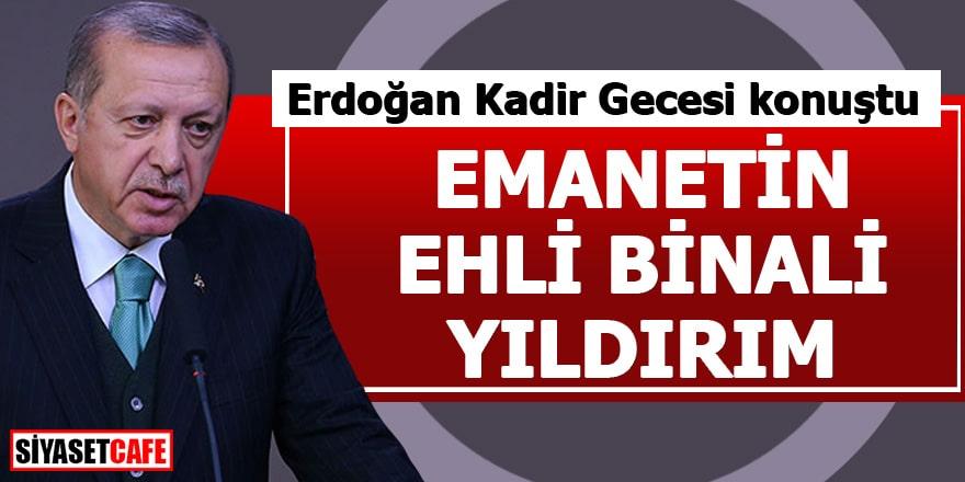 Erdoğan Kadir Gecesi konuştu Emanetin ehli Binali Yıldırım