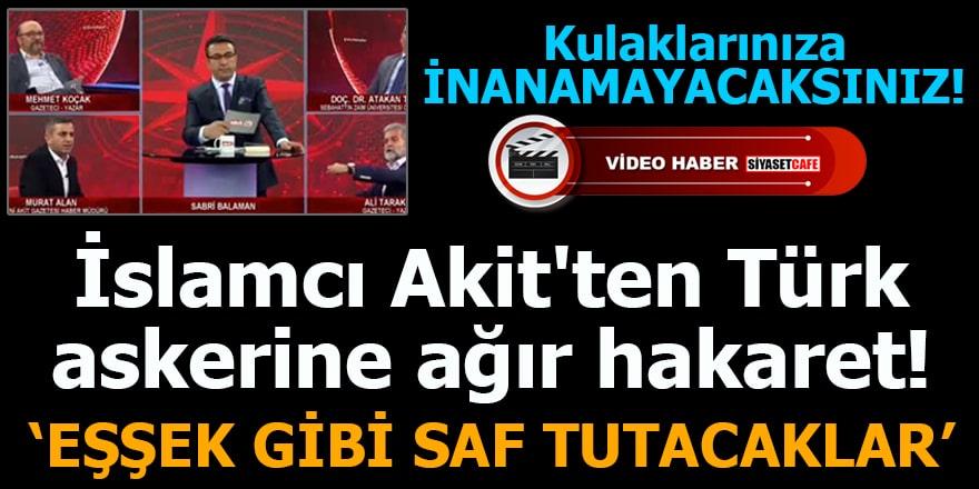İslamcı Akit'ten Türk askerine ağır hakaret! 'Eşşek gibi saf tutacaklar'