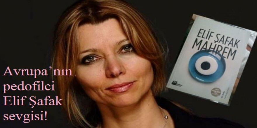 Avrupa'nın pedofilci Elif Şafak sevgisi!