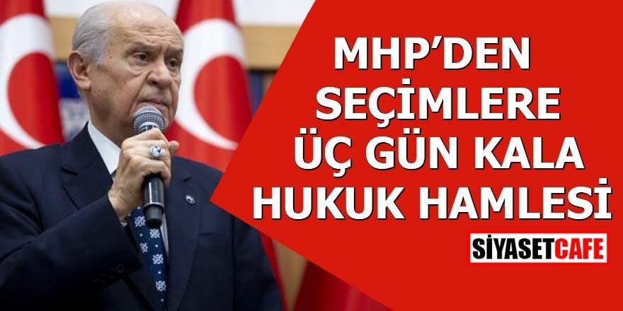 MHP'den seçimlere üç gün kala hukuk hamlesi