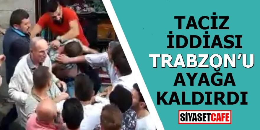 Taciz iddiası Trabzon'u ayağa kaldırdı