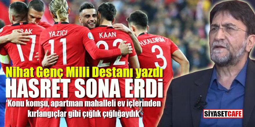 Nihat Genç Milli Destanı yazdı: Hasret sona erdi!