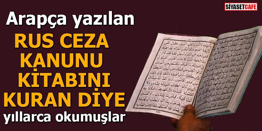 Arapça yazılan ceza kanunu kitabını yıllarca Kur'an diye okumuşlar