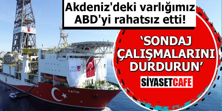 Akdeniz'deki varlığımız ABD'yi rahatsız etti! Sondaj çalışmalarını durdurun