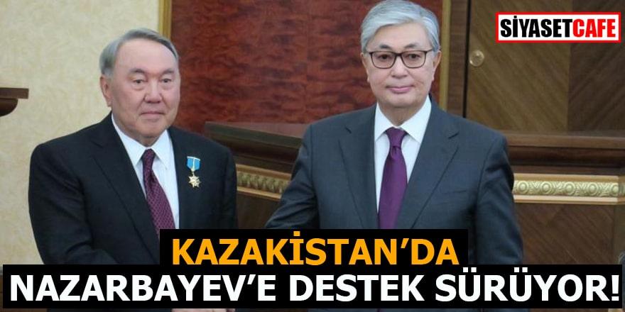 Kazakistan'da Nazarbayev'e destek sürüyor!