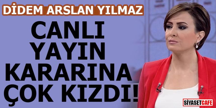 Didem Arslan Yılmaz canlı yayın kararına çok kızdı!
