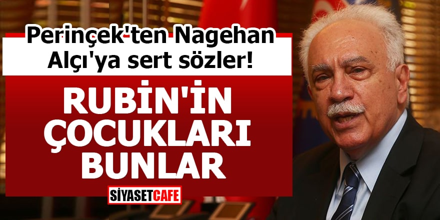 Perinçek'ten Nagehan Alçı'ya sert sözler! RUBİN'İN ÇOCUKLARI BUNLAR