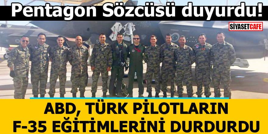 Pentagon Sözcüsü duyurdu! ABD, Türk pilotların F-35 eğitimlerini durdurdu