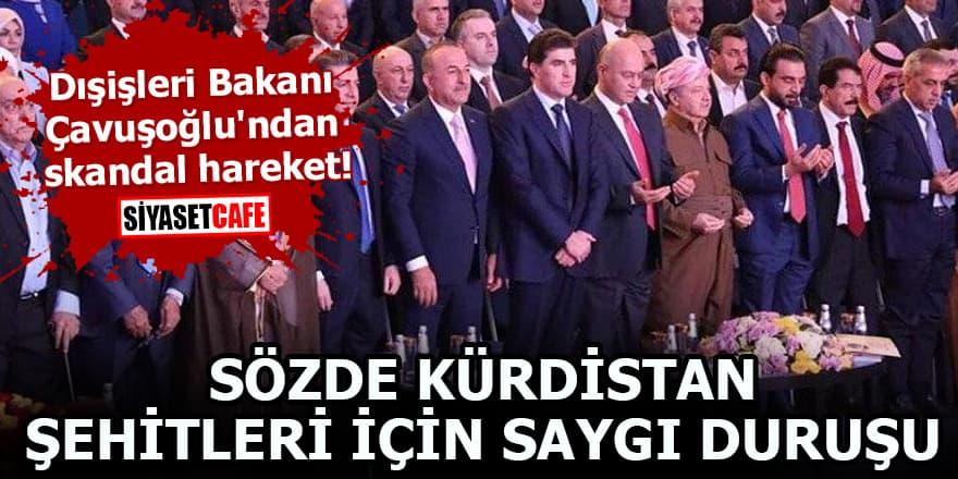 Dışişleri Bakanı Çavuşoğlu'ndan skandal hareket! Sözde Kürdistan şehitleri için saygı duruşu