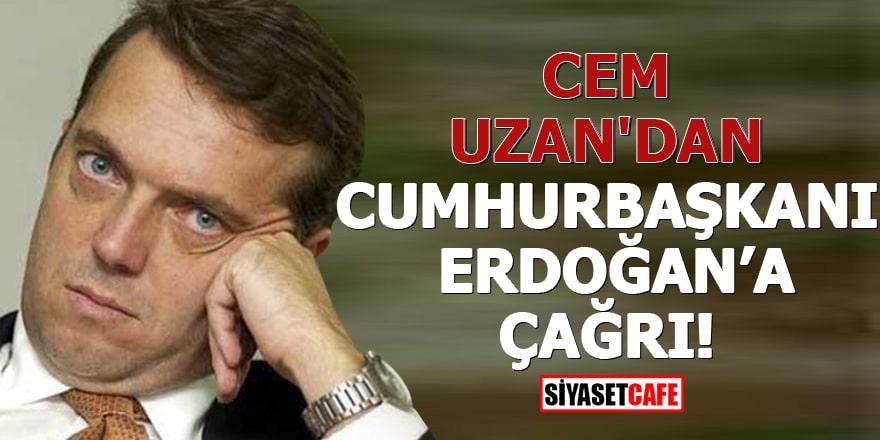 Cem Uzan'dan Cumhurbaşkanı Erdoğan'a çağrı!