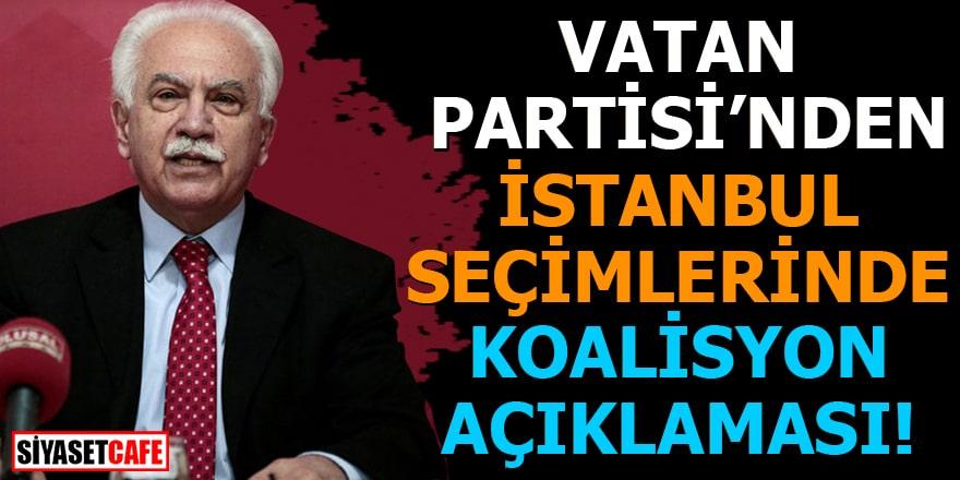 Vatan Partisi'nden İstanbul seçimlerinde koalisyon açıklaması!