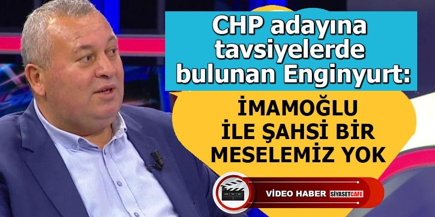 CHP adayına tavsiyelerde bulunan Enginyurt: İmamoğlu ile şahsi bir meselemiz yok