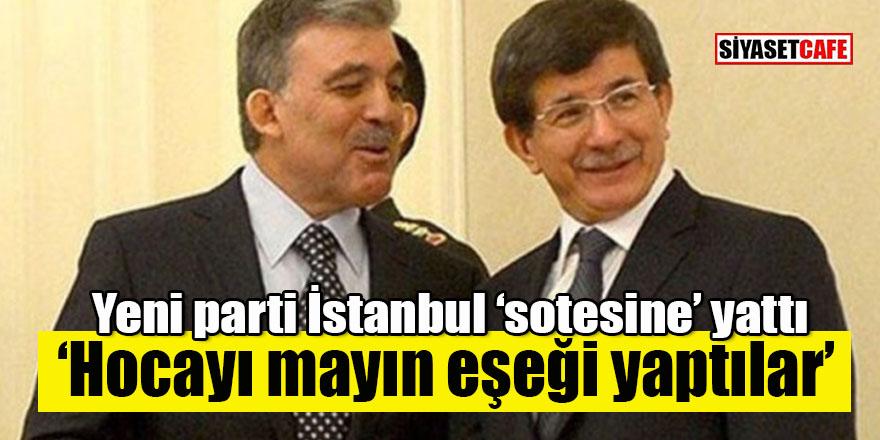"""Yeni Parti İstanbul """"sotesine"""" yattı: """"Hocayı mayın eşeği yaptılar"""""""