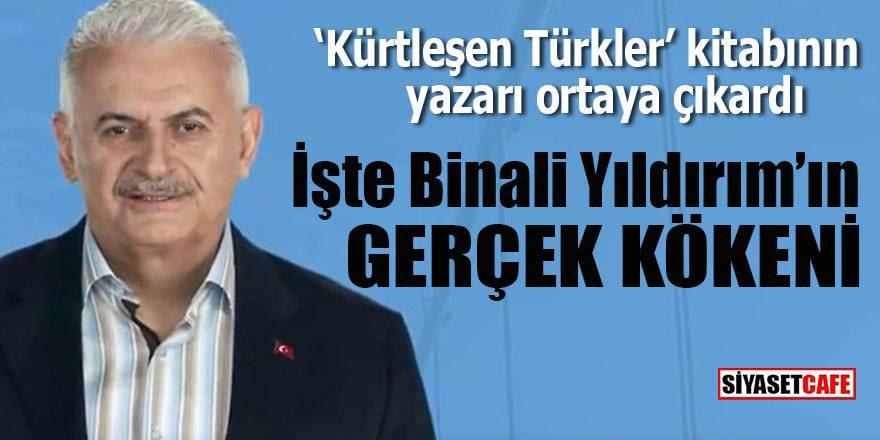 İşte Binali Yıldırım'ın gerçek kökeni Kürtleşen Türklerin yazarı açıkladı