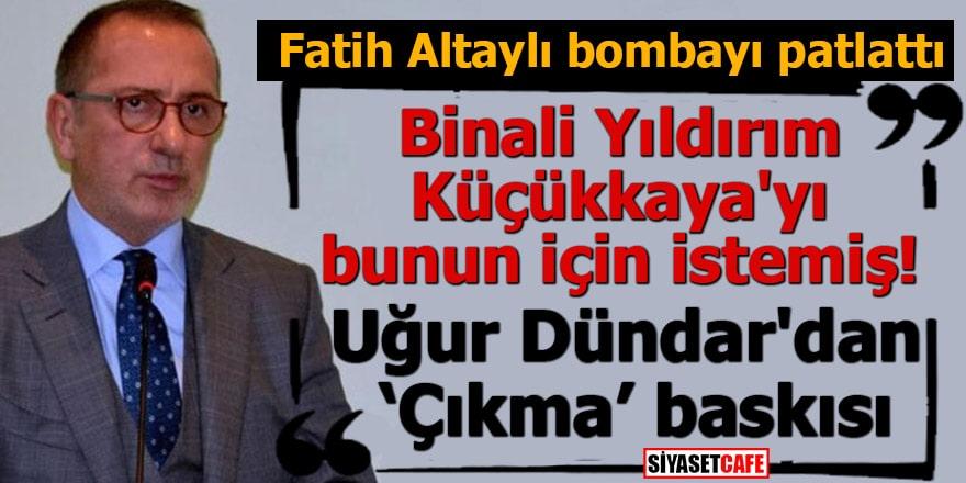 Fatih Altaylı bombayı patlattı Binali Yıldırım Küçükkaya'yı bunun için istemiş