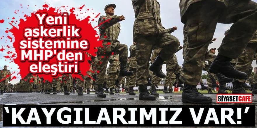 Yeni askerlik sistemine MHP'den eleştiri Kaygılarımız var!