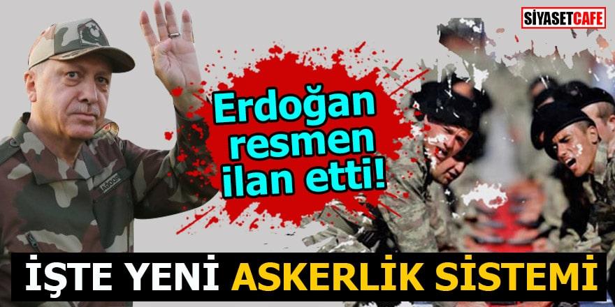 Erdoğan resmen ilan etti İşte yeni askerlik sistemi