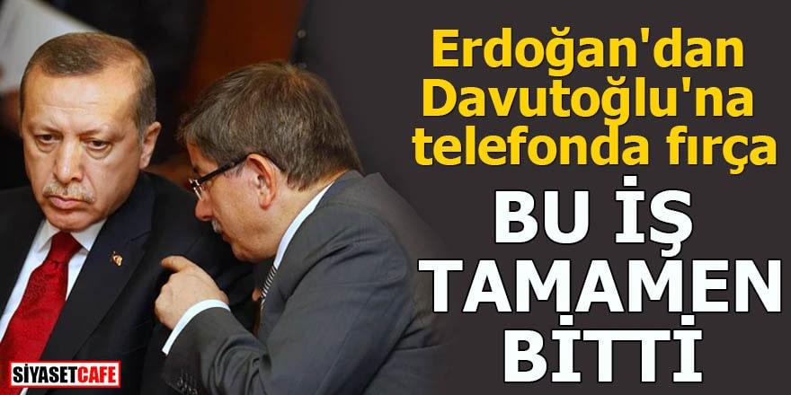 Erdoğan'dan Davutoğlu'na telefonda fırça Bu iş tamamen bitti