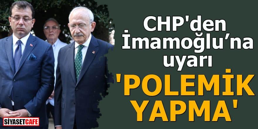 CHP'den İmamoğlu'na uyarı 'Polemik yapma'