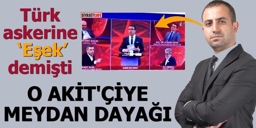 """Türk askerine """"eşek"""" demişti O Akit'çiye meydan dayağı"""