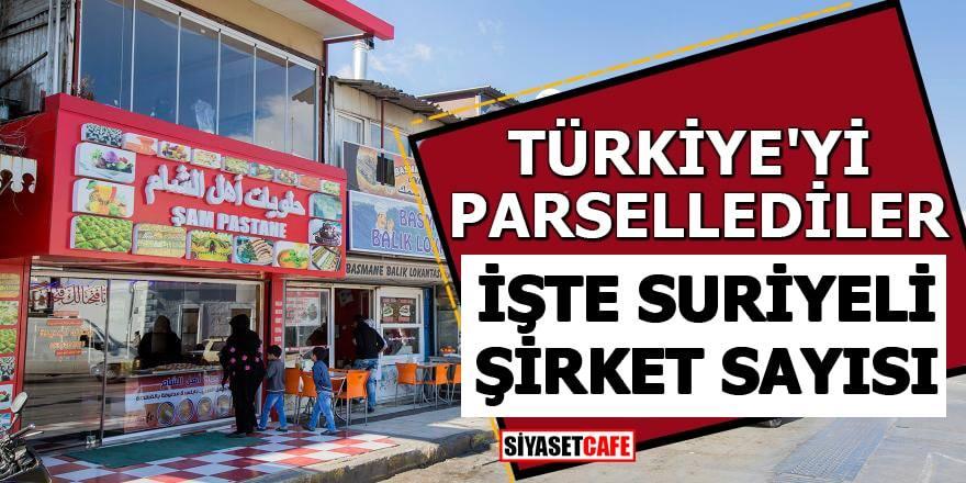 Türkiye'yi parsellediler, İşte Suriyeli şirket sayısı