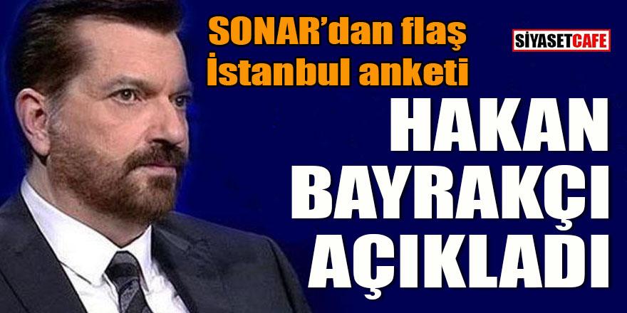 SONAR'dan flaş İstanbul anketi: Hakan Bayrakçı açıkladı