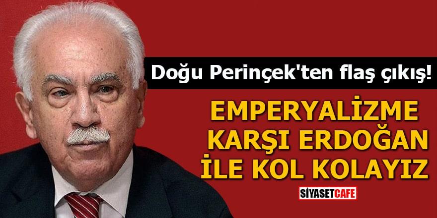 Doğu Perinçek'ten flaş çıkış! Emperyalizme karşı Erdoğan ile kol kolayız