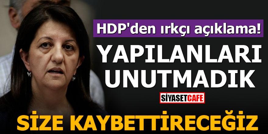 HDP'den ırkçı açıklama! Yapılanları unutmadık Size kaybettireceğiz