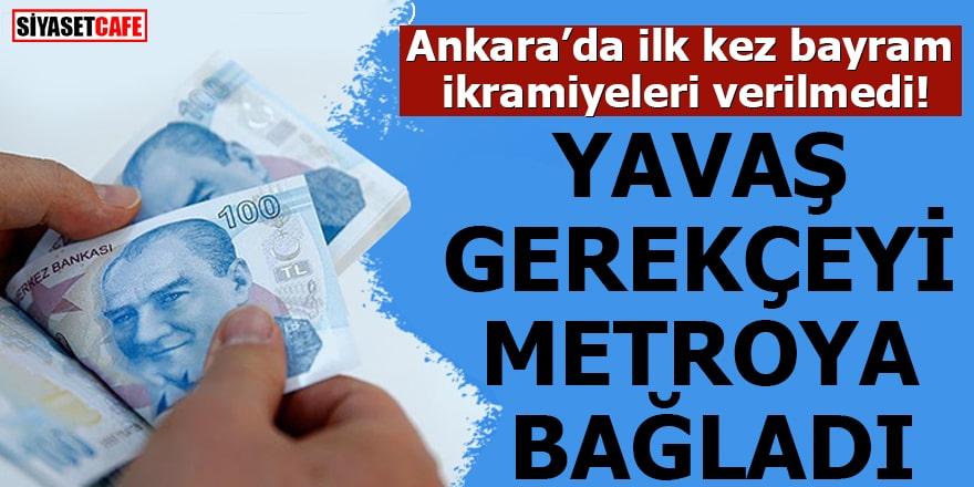 Ankara'da ilk kez bayram ikramiyeleri verilmediYavaş gerekçeyi metroya bağladı