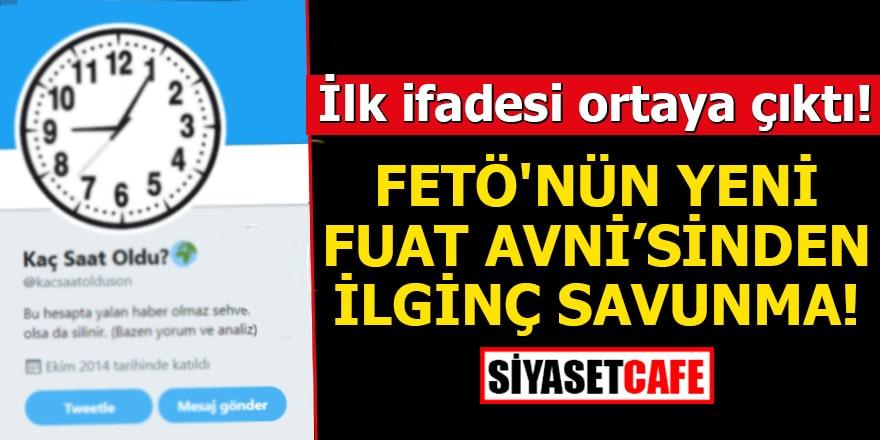 İlk ifadesi ortaya çıktı! FETÖ'nün yeni Fuat Avni'sinden ilginç savunma