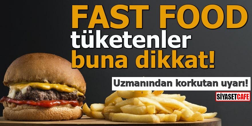 Uzmanından korkutan uyarı! Fast food tüketenler buna dikkat