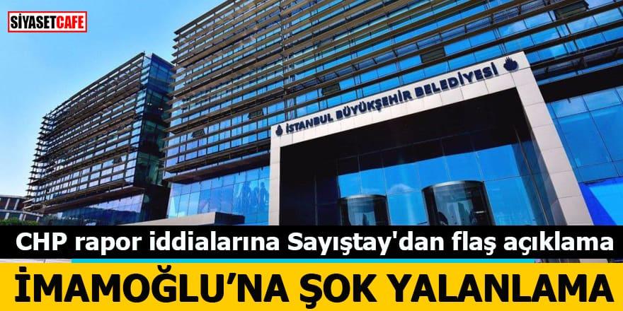 CHP rapor iddialarına Sayıştay'dan flaş açıklama İmamoğlu'na şok yalanlama