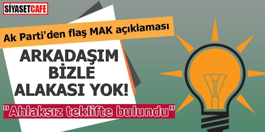 """Ak Parti'den flaş MAK açıklaması """"Ahlaksız teklifte bulundu"""""""