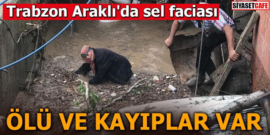 Trabzon Araklı'da sel faciası Ölü ve kayıplar var