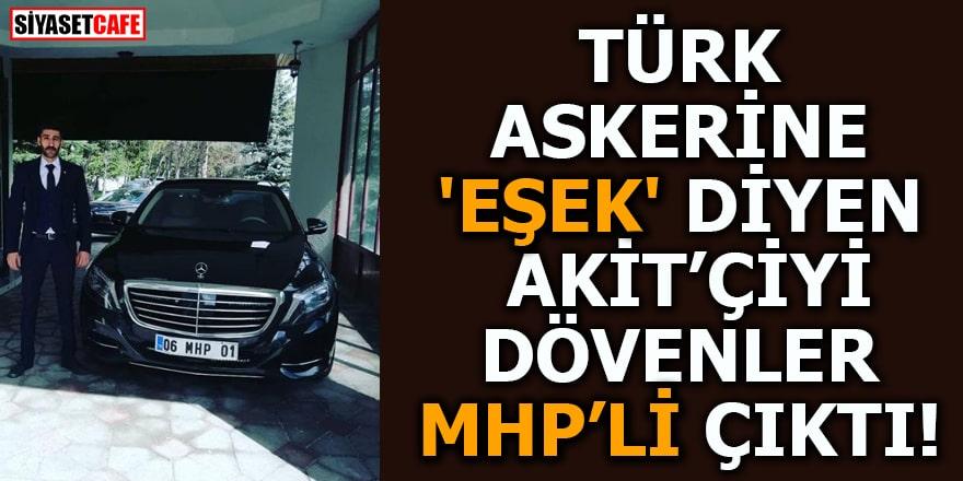 Türk askerine 'Eşek' diyeni dövenler MHP'li çıktı