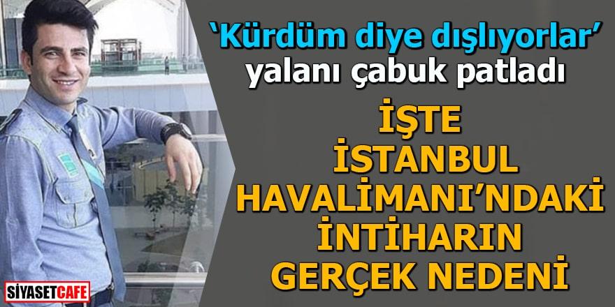 İşte İstanbul Havalimanı'ndaki intiharın gerçek nedeni