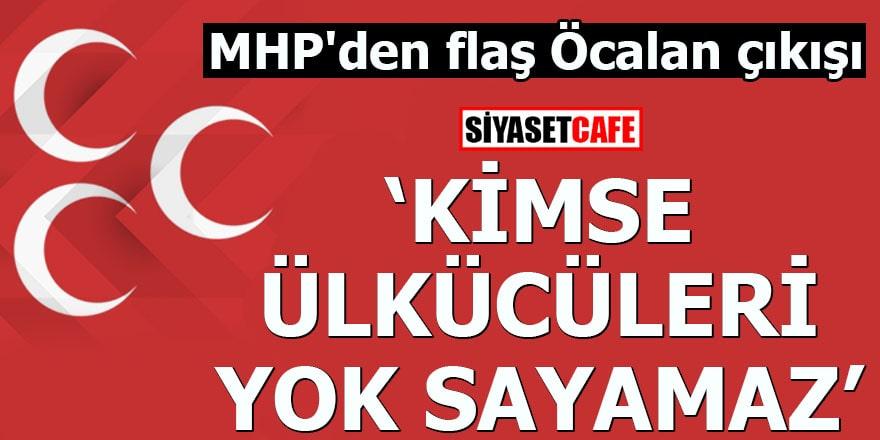 """MHP'den flaş Öcalan çıkışı """"Kimse ülkücüleri yok sayamaz"""""""