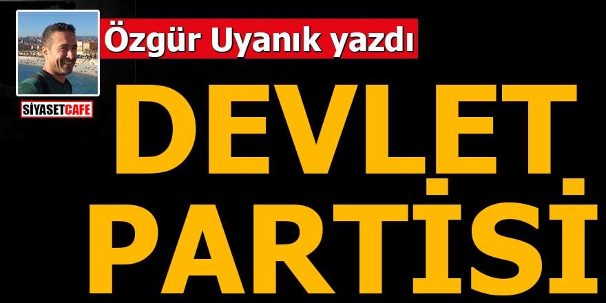 Özgür Uyanık yazdı: Devlet Partisi