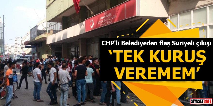 """CHP'li Belediyeden flaş Suriyeli çıkışı """"Tek kuruş veremem"""""""